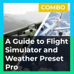 A Guide to Flight Simulator + Weather Preset Pro Combo Pack